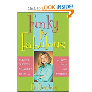 Funky to Fabulous: Surefire Success Strategies for the Savvy, Sassy and Swamped