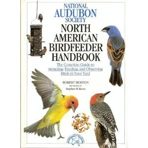 National Audubon Society North American Birdfeeder Handbook: The Complete Guide to Attracting, Feeding, and Observing Birds in Your Yard, Burton, Robert