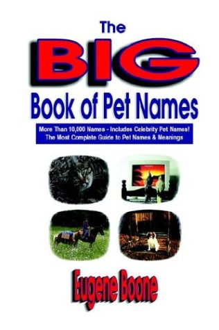 The Big Book of Pet Names - More Than 10,000 Pet Names - Includes Celebrity Pet Names - The Most Complete Guide to Pet N
