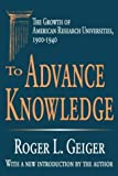 img - for To Advance Knowledge: The Growth of American Research Universities, 1900-1940 (Transaction Series in Higher Education) book / textbook / text book
