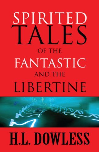 Book: Spirited Tales of The Fantastic and The Libertine by H. L. Dowless