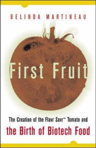first-fruit-the-creation-of-the-flavr-savr-tomato-and-the-birth-of-biotech-food