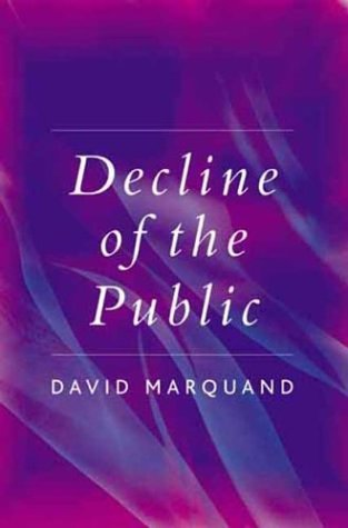 The Decline of the Public: The Hollowing Out of Citizenship