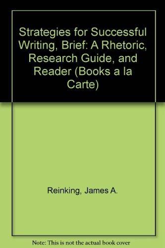 Strategies for Successful Writing: A Rhetoric, Reader and Research Guide, Brief Edition, Books a la Carte Edition