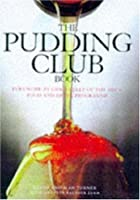 The Pudding Club Book: 100 Luscious Recipes from the World-Famous Pudding Club
