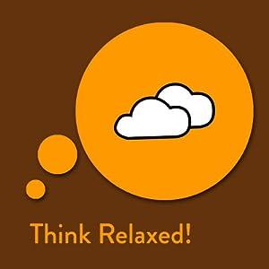 Think Relaxed! Affirmationen zum Entspannen Hörbuch