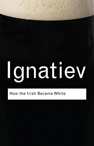 How the Irish Became White (Routledge Classics)