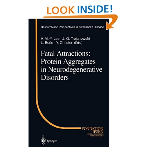 Fatal Attractions: Protein Aggregates in Neurodegenerative Disorders (Research and Perspectives in Alzheimer's Disease) V.M.-Y. Lee, J.Q. Trojanowski, L. Buee and Y. Christen
