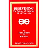 Rebirthing: The Science of Enjoying All of Your Life ~ Jim Leonard