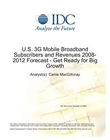 U.S. 3G Mobile Broadband Subscribers and Revenues 2008-2012 Forecast - Get Ready for Big Growth Carrie MacGillivray