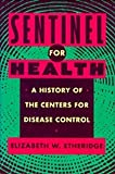 img - for Sentinel for Health: A History of the Centers for Disease Control [Hardcover] [1992] 1 Ed. Elizabeth W. Etheridge book / textbook / text book