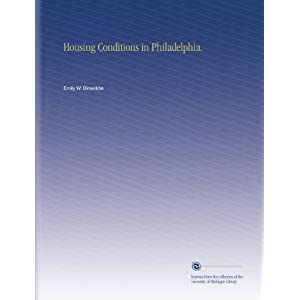 Housing Conditions in Philadelphia. Emily W. Dinwiddie
