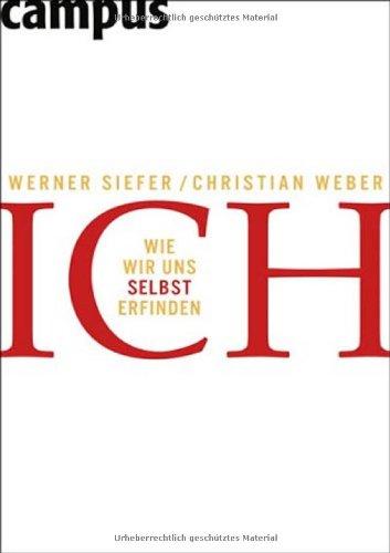 Siefer Werner,Weber Christian, Ich - Wie wir uns selbst erfinden