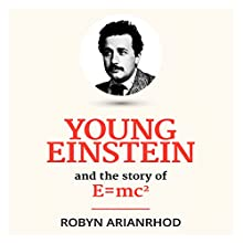 Young Einstein: And the Story of E=mc2 Audiobook by Robyn Arianrhod Narrated by Helen Noonan