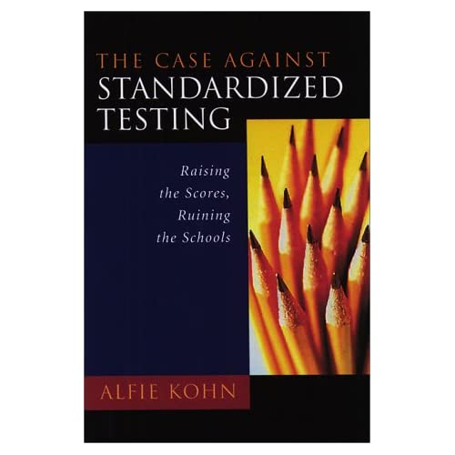 The Case Against Standardized Testing: Raising the Scores, Ruining the