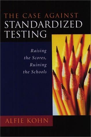 The Case Against Standardized Testing: Raising the...
