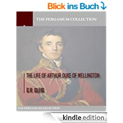The Life of Arthur Duke of Wellington