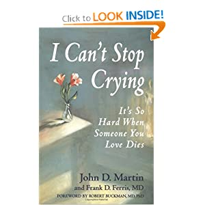 I Can't Stop Crying: It's So Hard When Someone You Love Dies John D. MartiN
