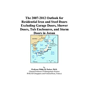 The 2007-2012 Outlook for Residential Iron and Steel Garage Doors in the United States Philip M. Parker