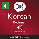 Learn Korean - Level 4: Beginner Korean, Volume 3: Lessons 1-25: Beginner Korean #4 |  Innovative Language Learning