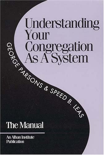 Understanding Your Congregation As a System: The Manual, GEORGE PARSONS, SPEED, B. LEAS
