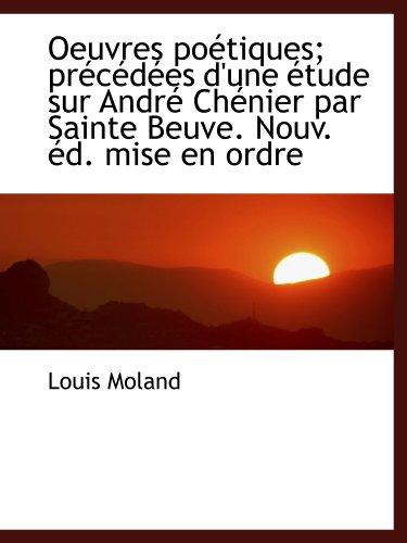 Oeuvres poétiques; précédées d'une étude sur André Chénier par Sainte Beuve. Nouv. éd. mise en ordre