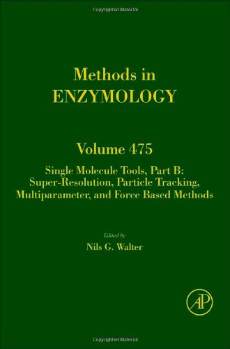 Single Molecule Tools, Part B: Super-Resolution, Particle Tracking, Multiparameter, And Force Based Methods, Volume 475 (Methods In Enzymology)