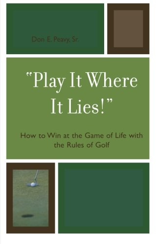 Il joue où il se trouve!: Comment gagner au jeu de la vie avec les règles du Golf