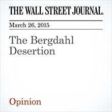 The Bergdahl Desertion (       UNABRIDGED) by The Wall Street Journal Narrated by Ken Borgers