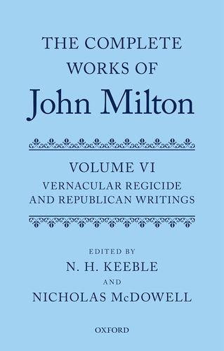 The Complete Works of John Milton: Volume VI: Vernacular Regicide and Republican Tracts