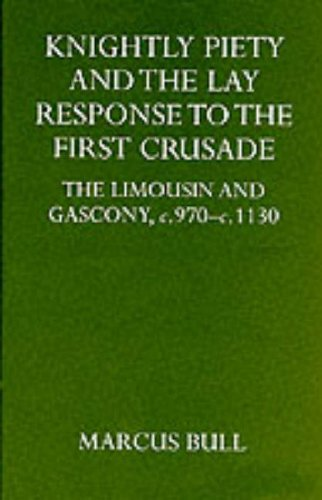 Knightly Piety and the Lay Response to the First Crusade: The Limousin and Gascony c.970-c.1130 (Oxford University Press academic monograph reprints)