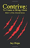 Contrive: To Create or Bring About: Book 1 of the Altered Series