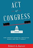Act of Congress: How America&#39;s Essential Institution Works, and How It Doesn&#39;t
