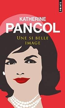 Une si belle image : Jackie Kennedy, 1929-1994 par Pancol