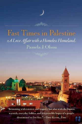 Fast Times in Palestine: A Love Affair with a Homeless Homeland: Pamela J. Olson: 9781580054829: Amazon.com: Books