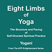 Eight Limbs of Yoga: The Structure and Pacing of Self-Directed Spiritual Practice | [Yogani]