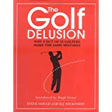 The Golf Delusion: Why 9 Out of 10 Golfers Make The Same Mistakesby Hugh Grant