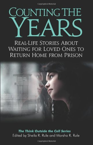 Counting the Years: Real-Life Stories About Waiting for Loved Ones to Return Home from Prison (Think Outside the Cell)