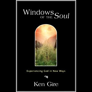 Windows of the Soul: Experiencing God in New Ways | [Ken Gire]