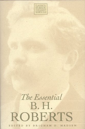 The Essential B. H. Roberts (Classics in Mormon Thought Series)