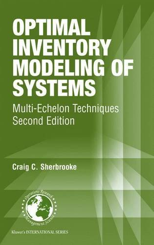 Optimal Inventory Modeling of Systems: Multi-Echelon Techniques (International Series in Operations Research & Manag