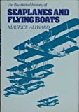 Illustrated History of Seaplanes and Flying Boats (0861900111) by Allward, Maurice