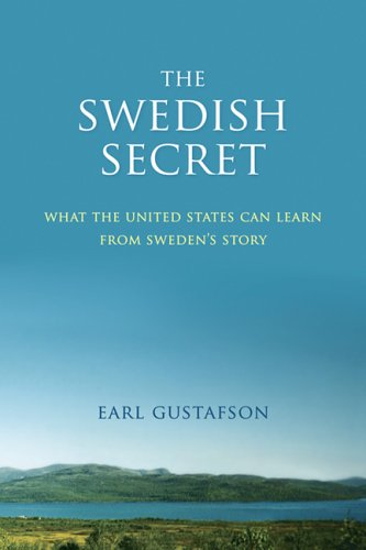 The Swedish Secret: What the United States Can Learn from Sweden's Story: Earl Gustafson: 9780929636603: Amazon.com: Books