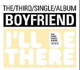 Boyfriend(ボーイフレンド)/I'LL BE THERE-3rd Single [韓国輸入盤]