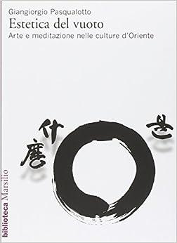 del vuoto: Arte e meditazione nelle culture d'Oriente (Il corpo