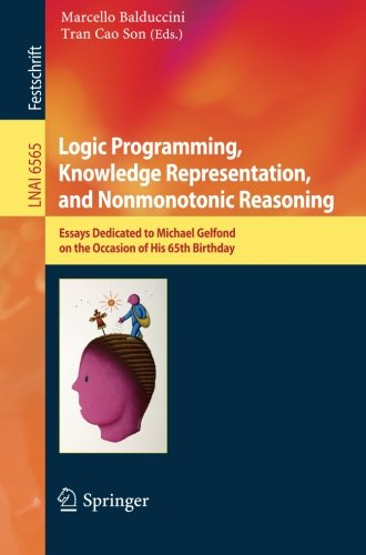 Logic Programming, Knowledge Representation, and Nonmonotonic Reasoning: Essays Dedicated to Michael Gelfond on the Occa