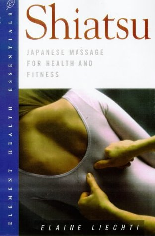 Shiatsu: Japanese Massage for Health and Fitness (The Health Essentials Series), Elaine Lietchi