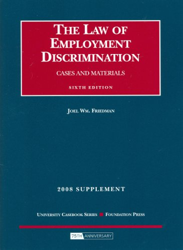 Law Of Employment Discrimination: Cases And Materials, 2008 Case Supplement (University Casebooks)