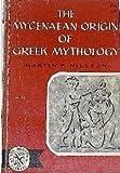 img - for The Mycenaean Origin of Greek Mythology book / textbook / text book