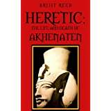 Heretic: The Life And Death Of Akhenaten ~ Brijit Reed